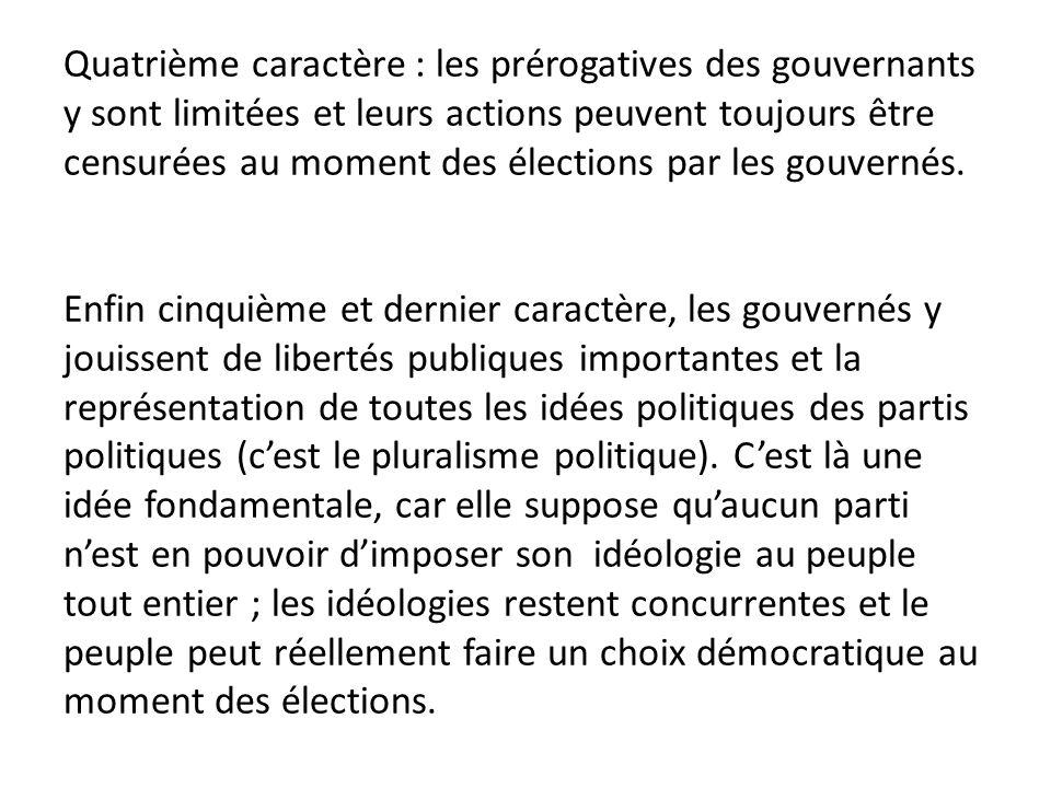 Quatrième caractère : les prérogatives des gouvernants y sont limitées et leurs actions peuvent toujours être censurées au moment des élections par les gouvernés.