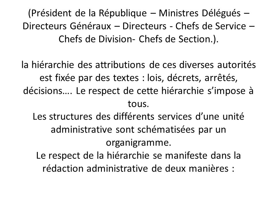 (Président de la République – Ministres Délégués – Directeurs Généraux – Directeurs - Chefs de Service – Chefs de Division- Chefs de Section.).