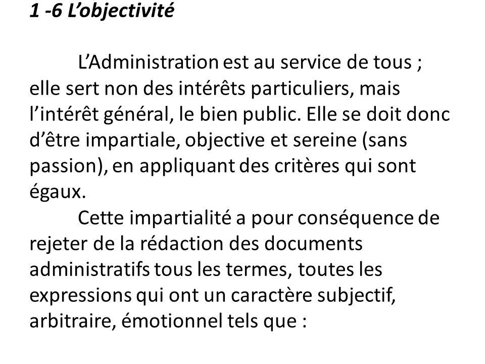 1 -6 L'objectivité L'Administration est au service de tous ; elle sert non des intérêts particuliers, mais l'intérêt général, le bien public.