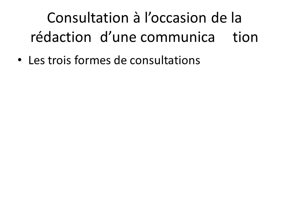 Consultation à l'occasion de la rédaction d'une communica tion