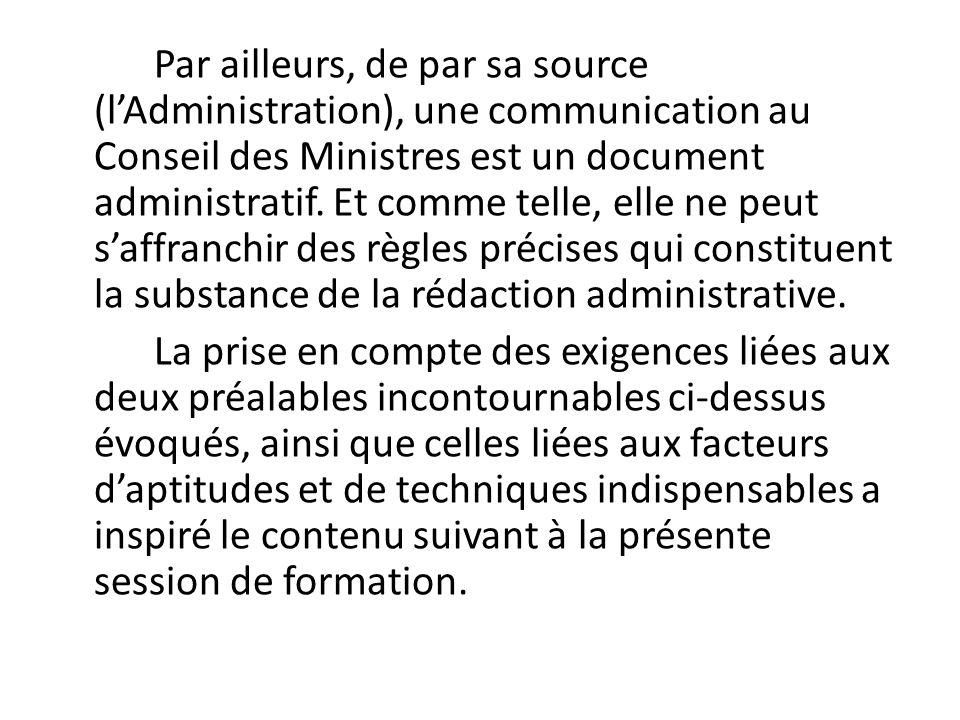 Par ailleurs, de par sa source (l'Administration), une communication au Conseil des Ministres est un document administratif.