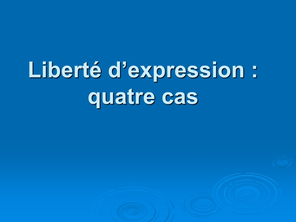 Liberté d'expression : quatre cas
