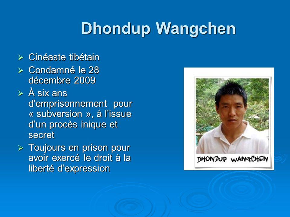 Dhondup Wangchen Cinéaste tibétain Condamné le 28 décembre 2009