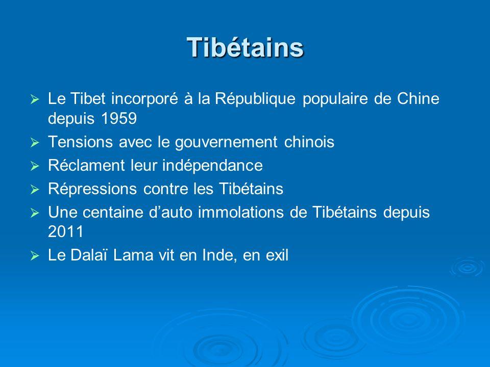 Tibétains Le Tibet incorporé à la République populaire de Chine depuis 1959. Tensions avec le gouvernement chinois.