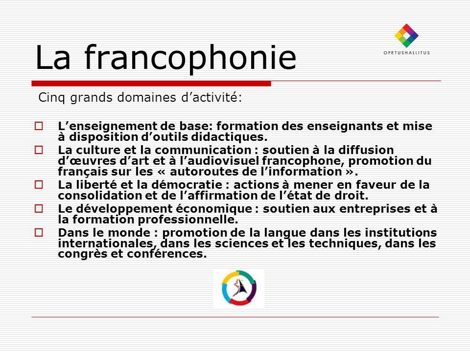 La francophonie Cinq grands domaines d'activité: