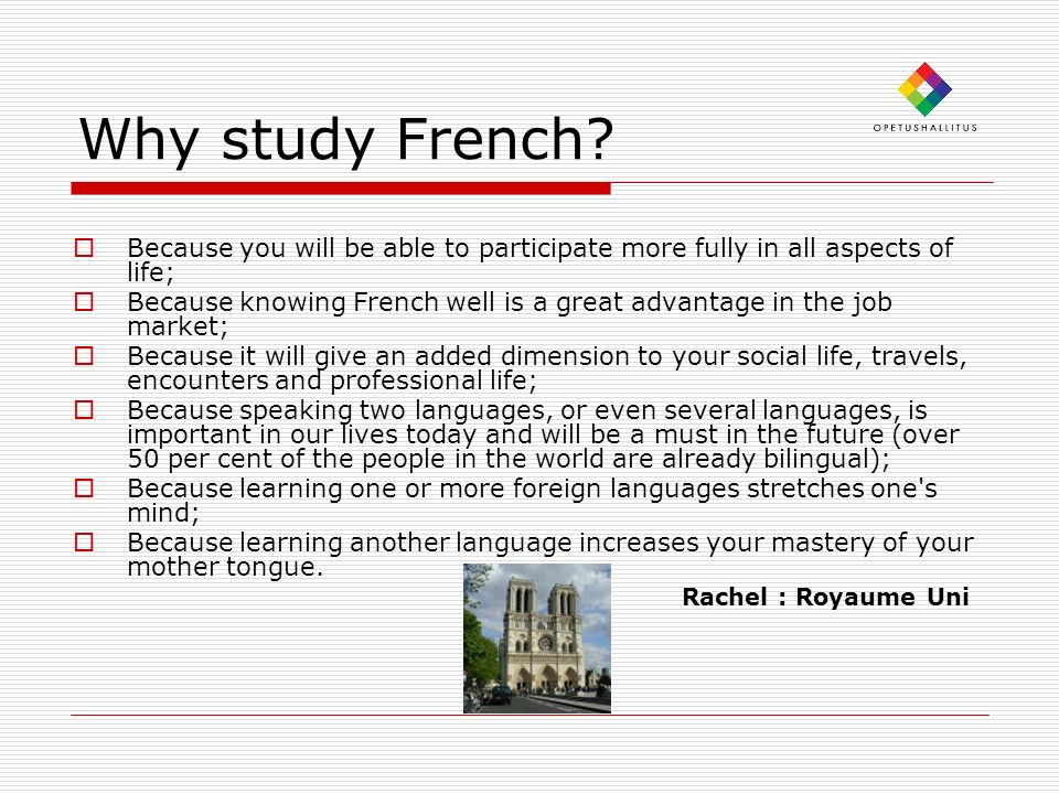 Why study French Because you will be able to participate more fully in all aspects of life;