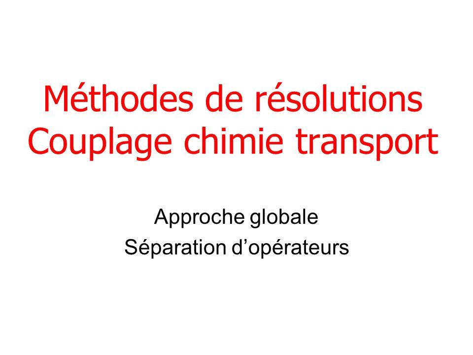 Méthodes de résolutions Couplage chimie transport
