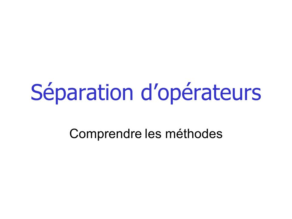 Séparation d'opérateurs