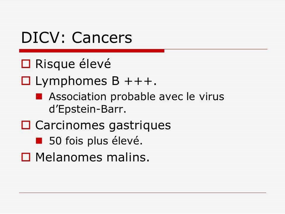 DICV: Cancers Risque élevé Lymphomes B +++. Carcinomes gastriques