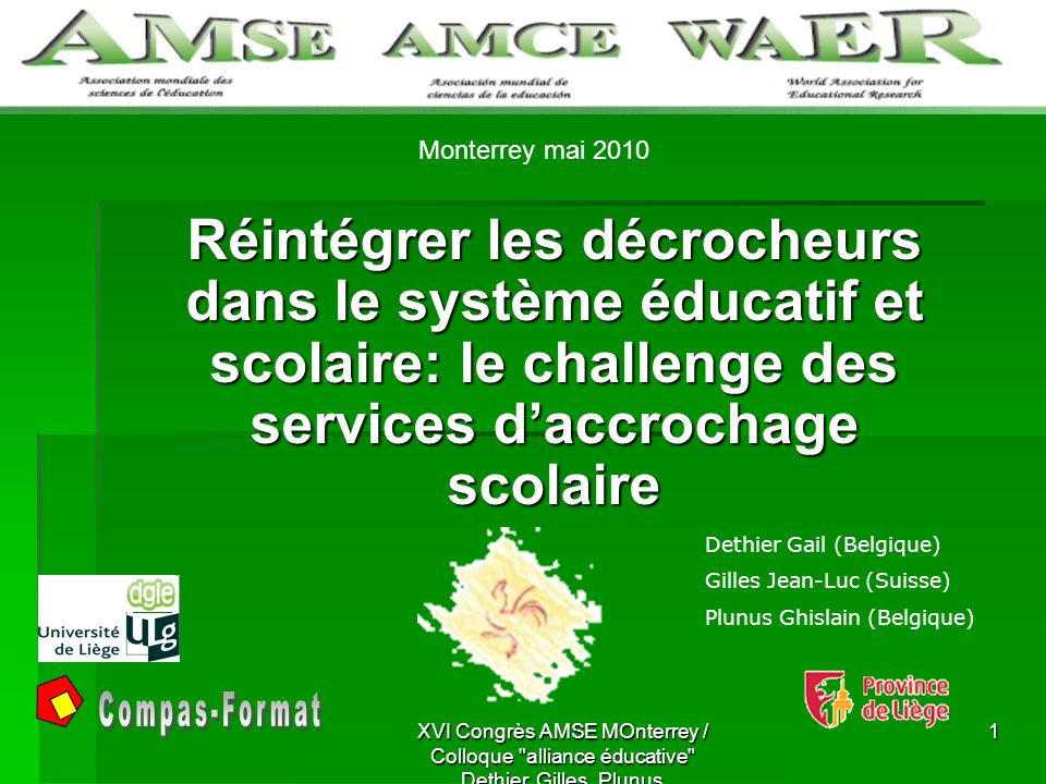 Monterrey mai 2010 Réintégrer les décrocheurs dans le système éducatif et scolaire: le challenge des services d'accrochage scolaire.