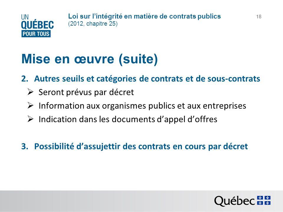 Mise en œuvre (suite) Autres seuils et catégories de contrats et de sous-contrats. Seront prévus par décret.