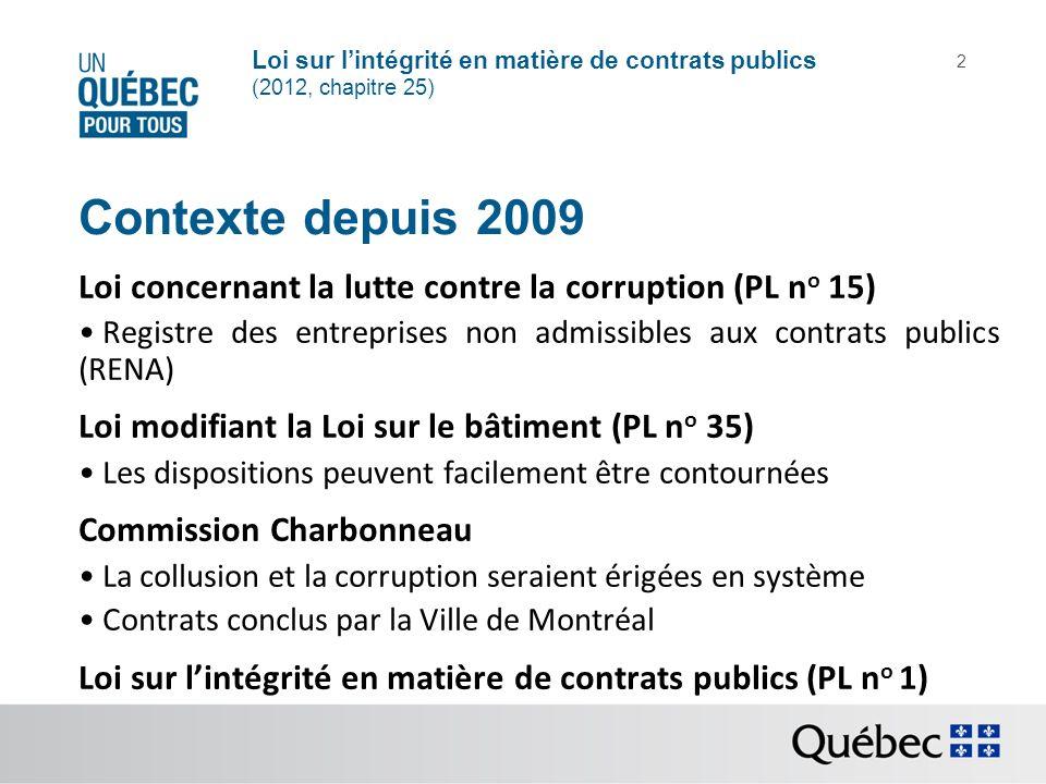 Contexte depuis 2009 Loi concernant la lutte contre la corruption (PL no 15) Registre des entreprises non admissibles aux contrats publics (RENA)