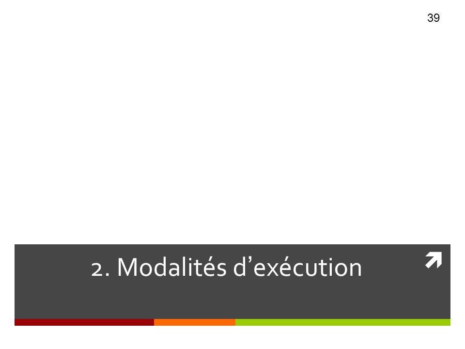 2. Modalités d'exécution