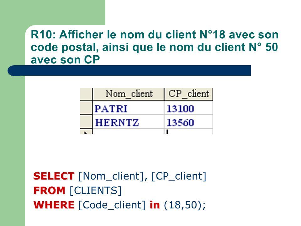 R10: Afficher le nom du client N°18 avec son code postal, ainsi que le nom du client N° 50 avec son CP