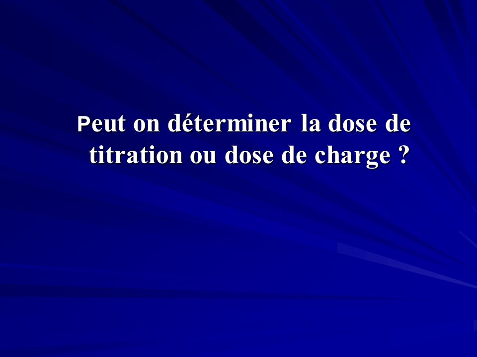 Peut on déterminer la dose de titration ou dose de charge