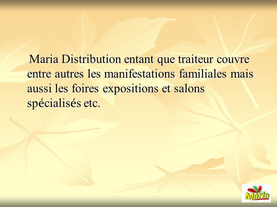 Maria Distribution entant que traiteur couvre entre autres les manifestations familiales mais aussi les foires expositions et salons spécialisés etc.