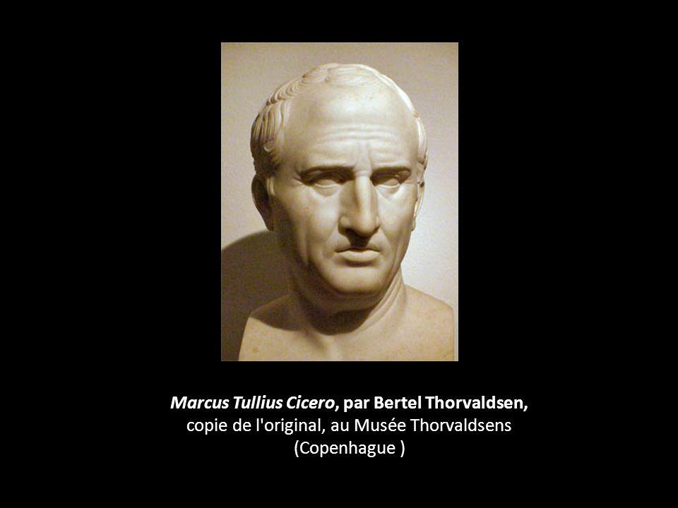 Marcus Tullius Cicero, par Bertel Thorvaldsen, copie de l original, au Musée Thorvaldsens (Copenhague )
