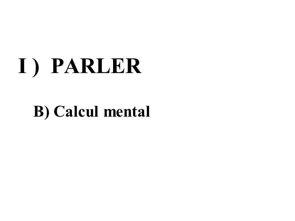 I ) PARLER B) Calcul mental