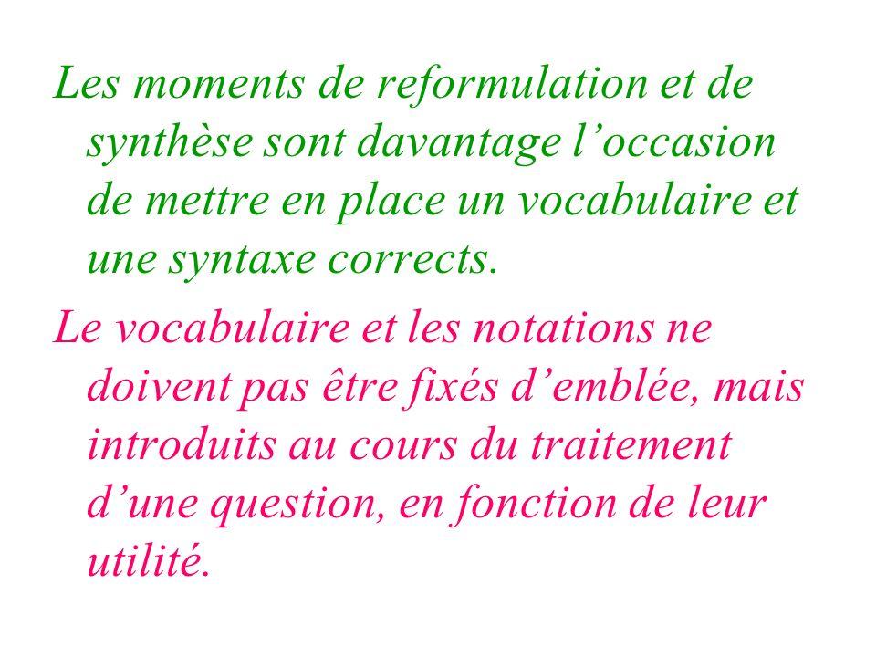 Les moments de reformulation et de synthèse sont davantage l'occasion de mettre en place un vocabulaire et une syntaxe corrects.