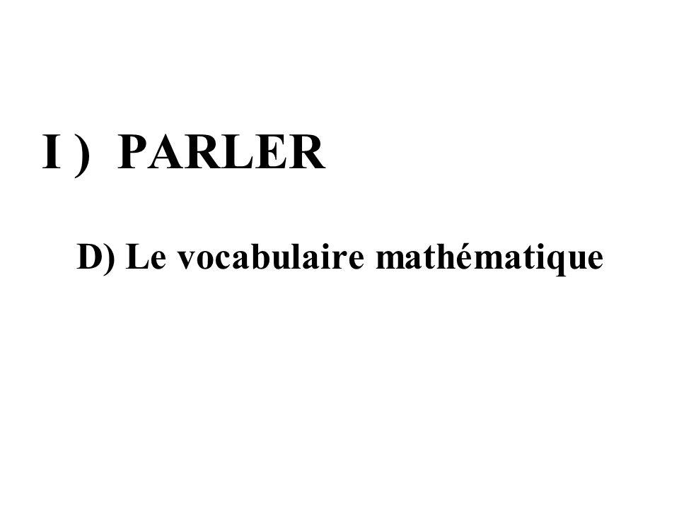 I ) PARLER D) Le vocabulaire mathématique