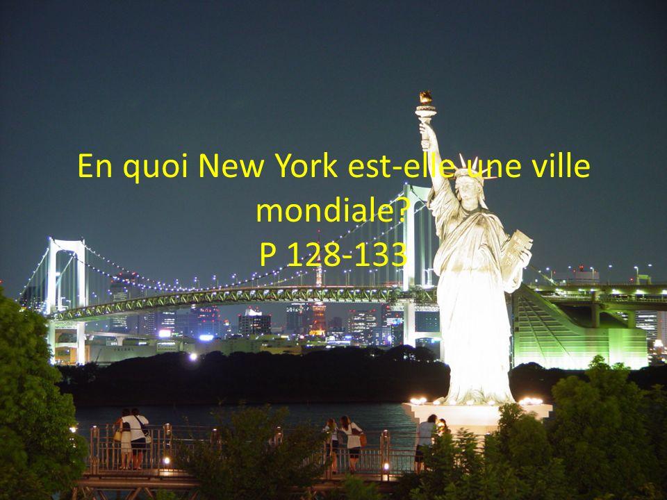 En quoi New York est-elle une ville mondiale P 128-133