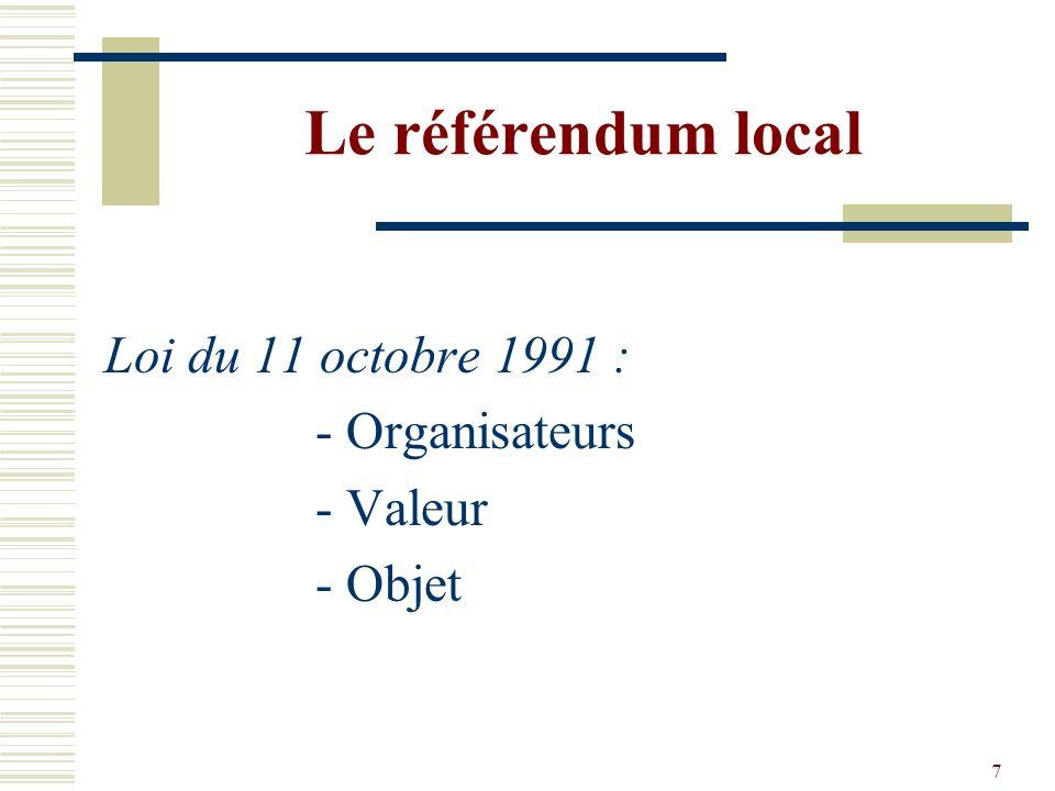 Le référendum local Loi du 11 octobre 1991 : - Organisateurs - Valeur