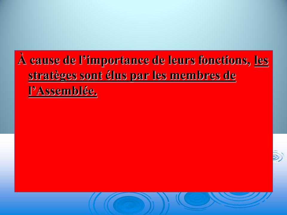 À cause de l'importance de leurs fonctions, les stratèges sont élus par les membres de l'Assemblée.