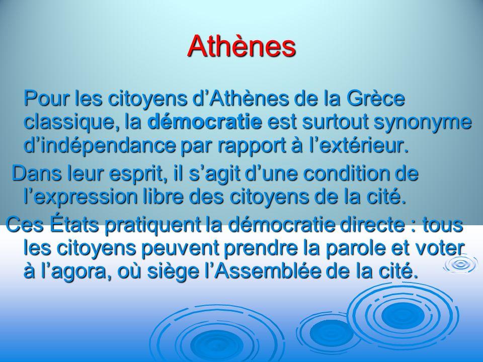 Athènes Pour les citoyens d'Athènes de la Grèce classique, la démocratie est surtout synonyme d'indépendance par rapport à l'extérieur.