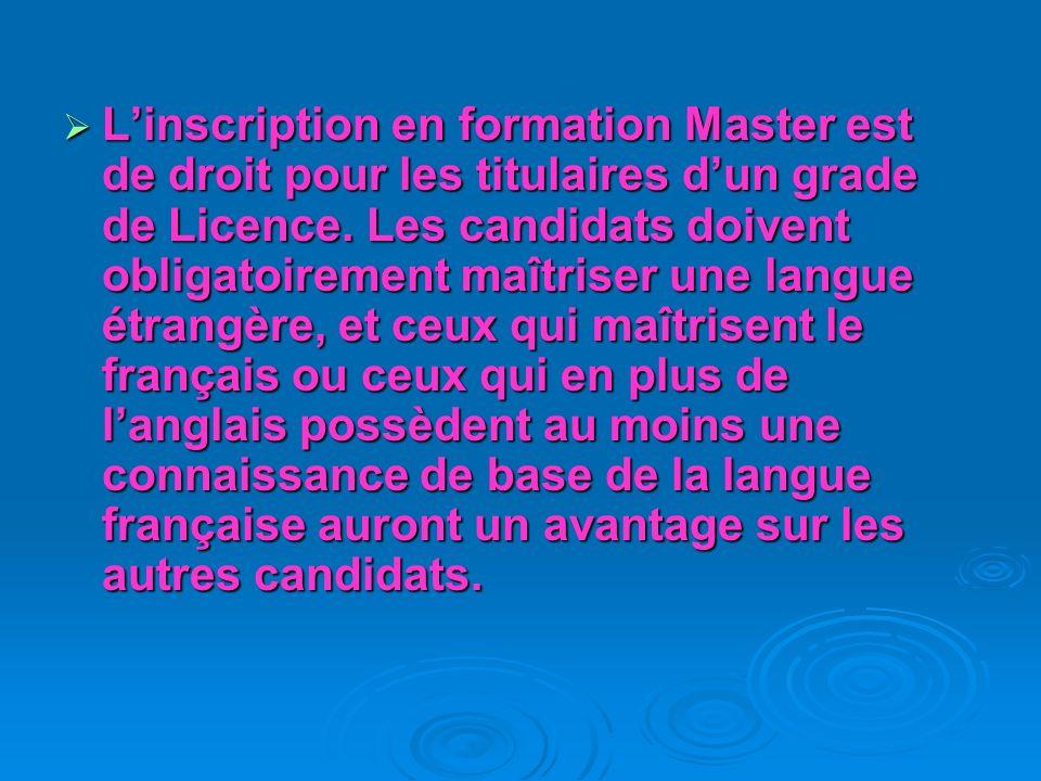 L'inscription en formation Master est de droit pour les titulaires d'un grade de Licence.