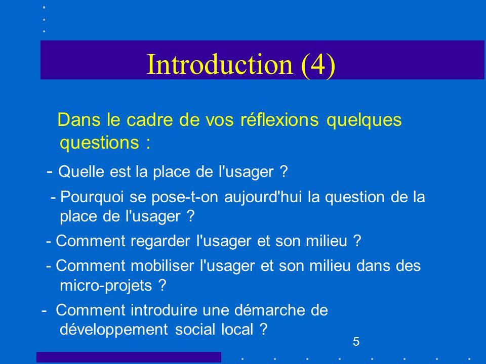 Introduction (4) Dans le cadre de vos réflexions quelques questions :