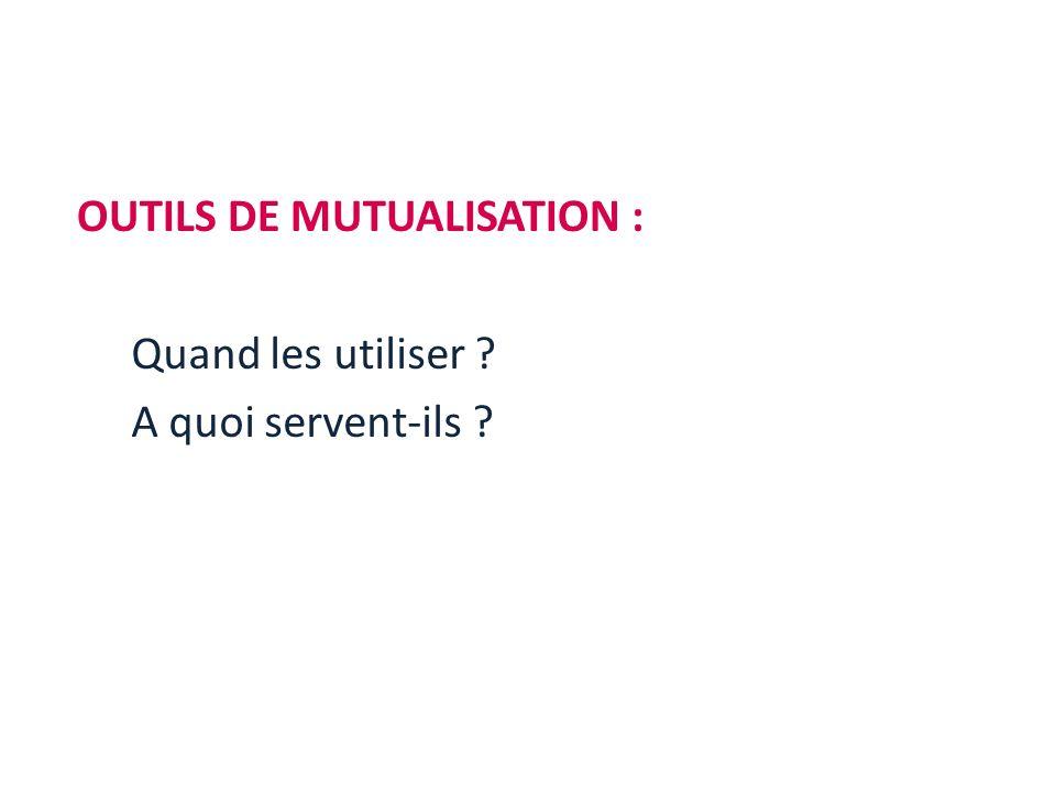 OUTILS DE MUTUALISATION :
