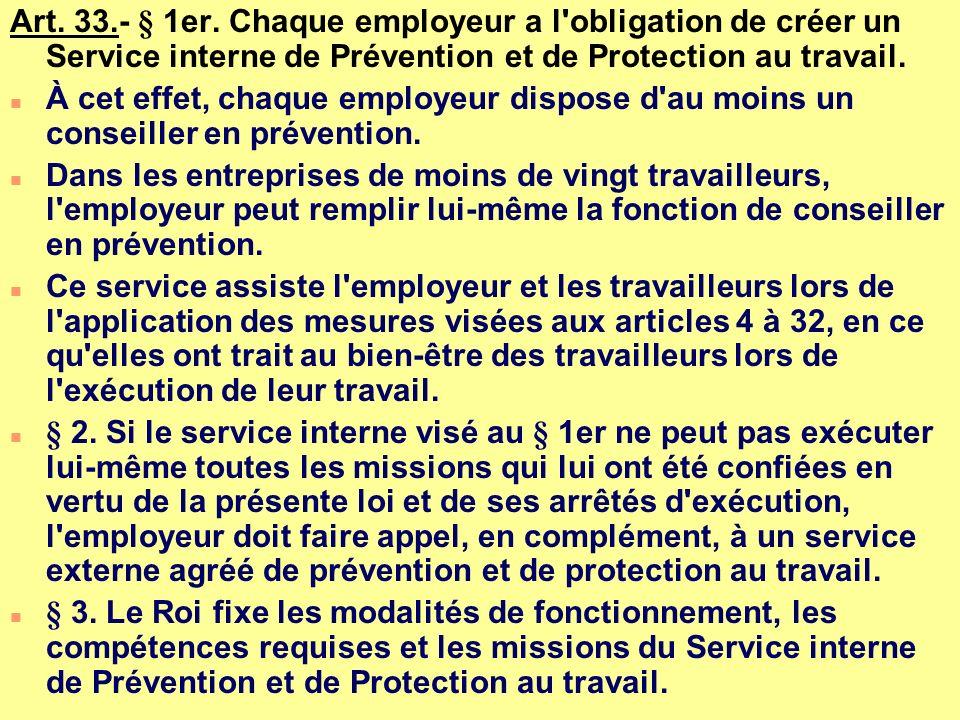 Art. 33.- § 1er. Chaque employeur a l obligation de créer un Service interne de Prévention et de Protection au travail.