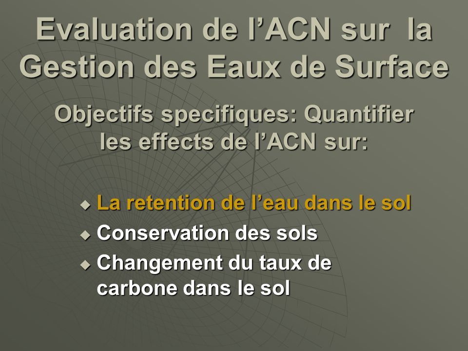 Objectifs specifiques: Quantifier les effects de l'ACN sur: