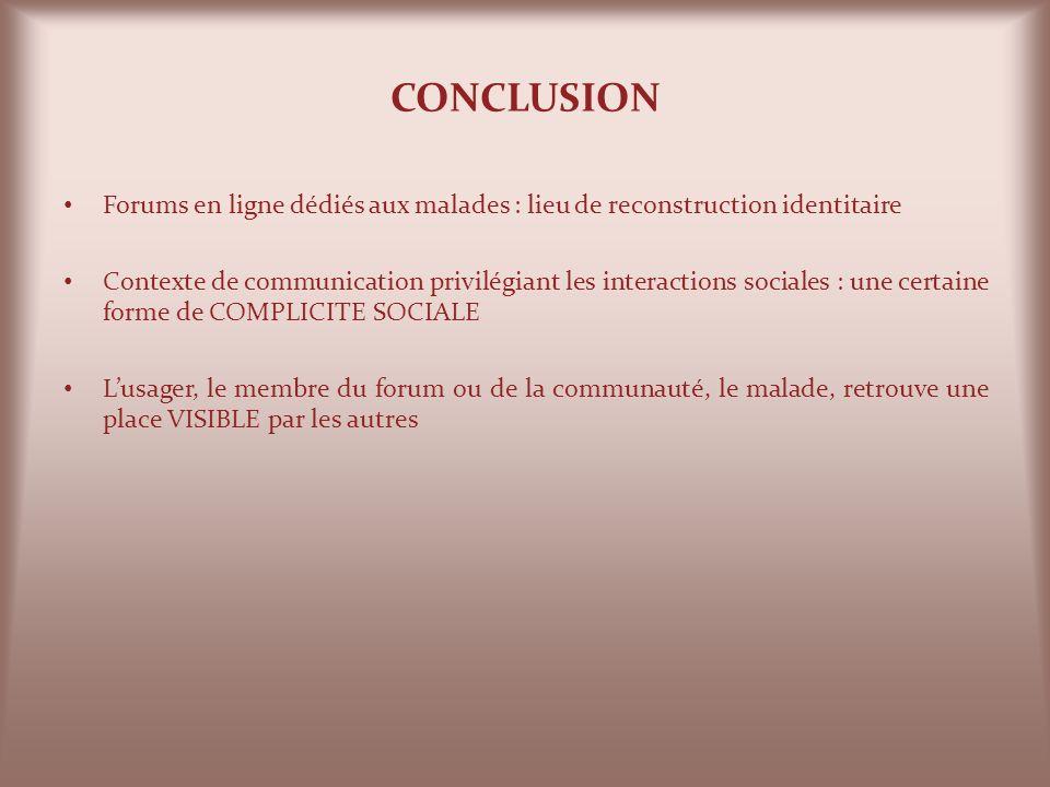 CONCLUSION Forums en ligne dédiés aux malades : lieu de reconstruction identitaire.