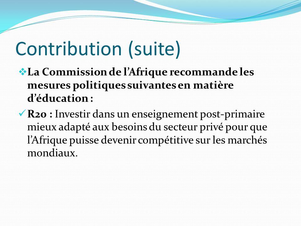 Contribution (suite) La Commission de l'Afrique recommande les mesures politiques suivantes en matière d'éducation :