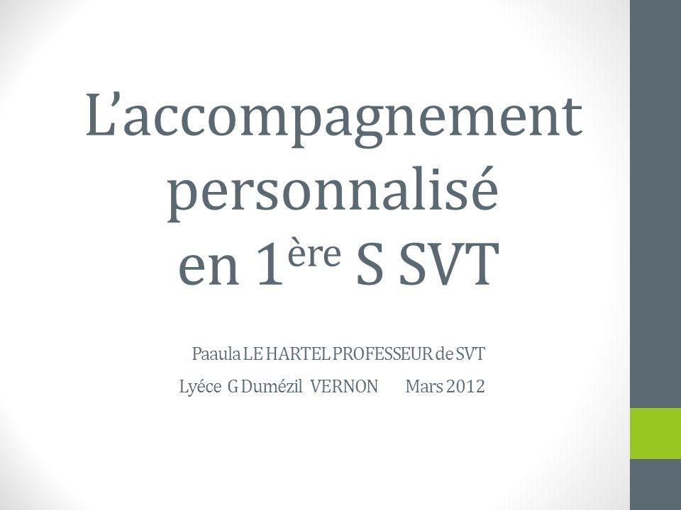 L'accompagnement personnalisé en 1ère S SVT Paaula LE HARTEL PROFESSEUR de SVT Lyéce G Dumézil VERNON Mars 2012