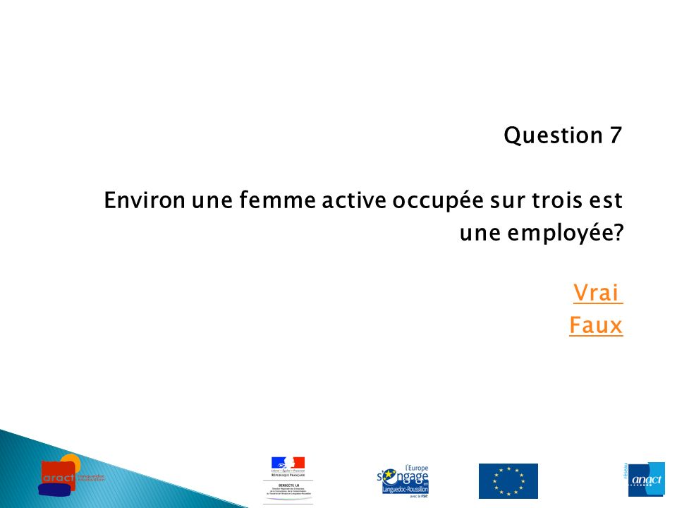Question 7 Environ une femme active occupée sur trois est une employée Vrai Faux
