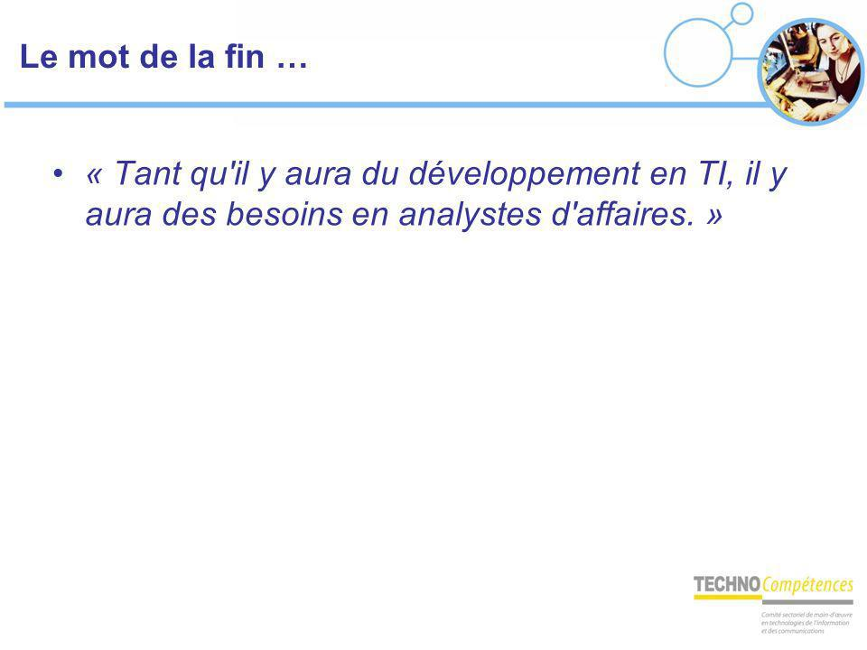 Le mot de la fin … « Tant qu il y aura du développement en TI, il y aura des besoins en analystes d affaires. »