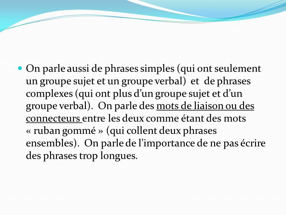 On parle aussi de phrases simples (qui ont seulement un groupe sujet et un groupe verbal) et de phrases complexes (qui ont plus d'un groupe sujet et d'un groupe verbal).
