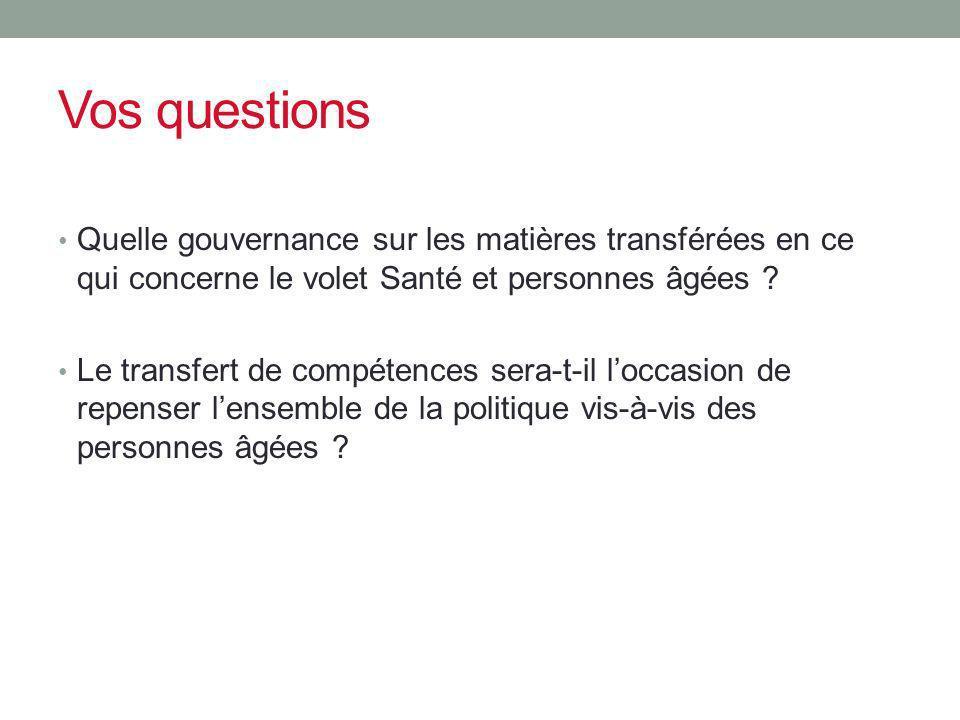 Vos questions Quelle gouvernance sur les matières transférées en ce qui concerne le volet Santé et personnes âgées
