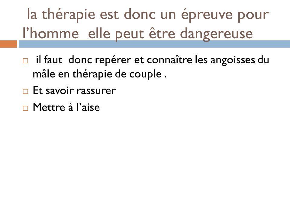 la thérapie est donc un épreuve pour l'homme elle peut être dangereuse
