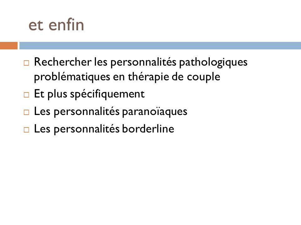 et enfin Rechercher les personnalités pathologiques problématiques en thérapie de couple. Et plus spécifiquement.