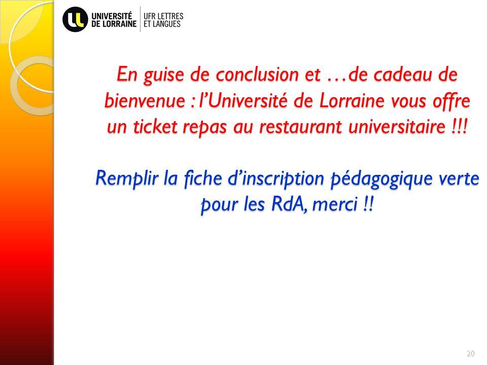 En guise de conclusion et …de cadeau de bienvenue : l'Université de Lorraine vous offre un ticket repas au restaurant universitaire !!.