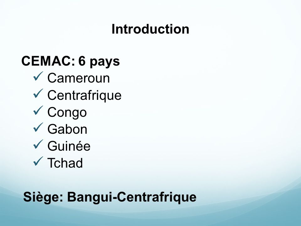 Introduction CEMAC: 6 pays. Cameroun. Centrafrique.