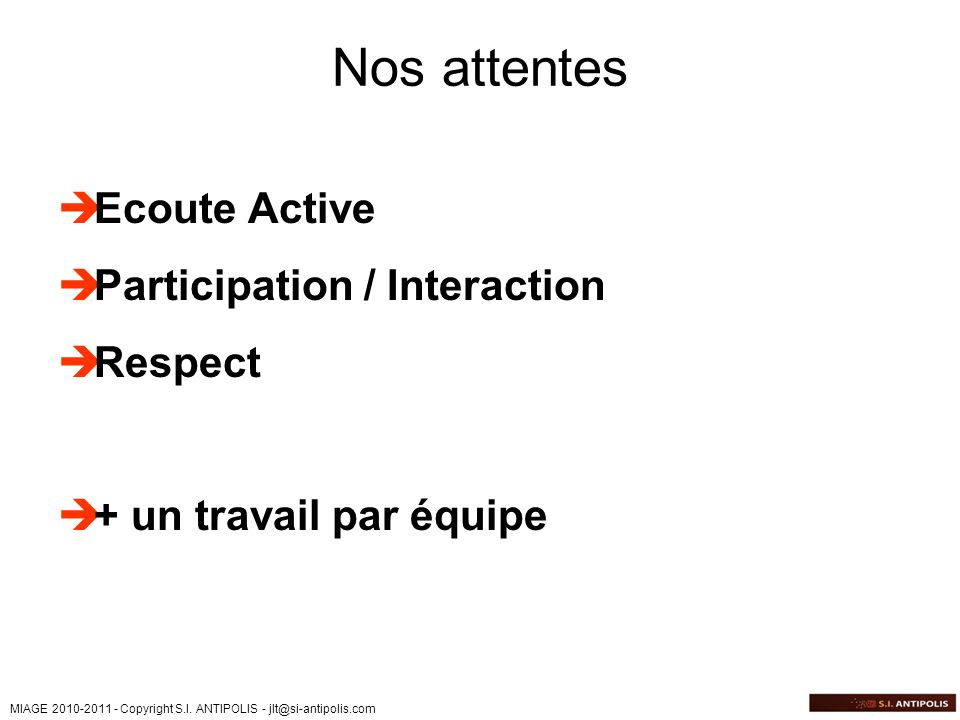 Nos attentes Ecoute Active Participation / Interaction Respect
