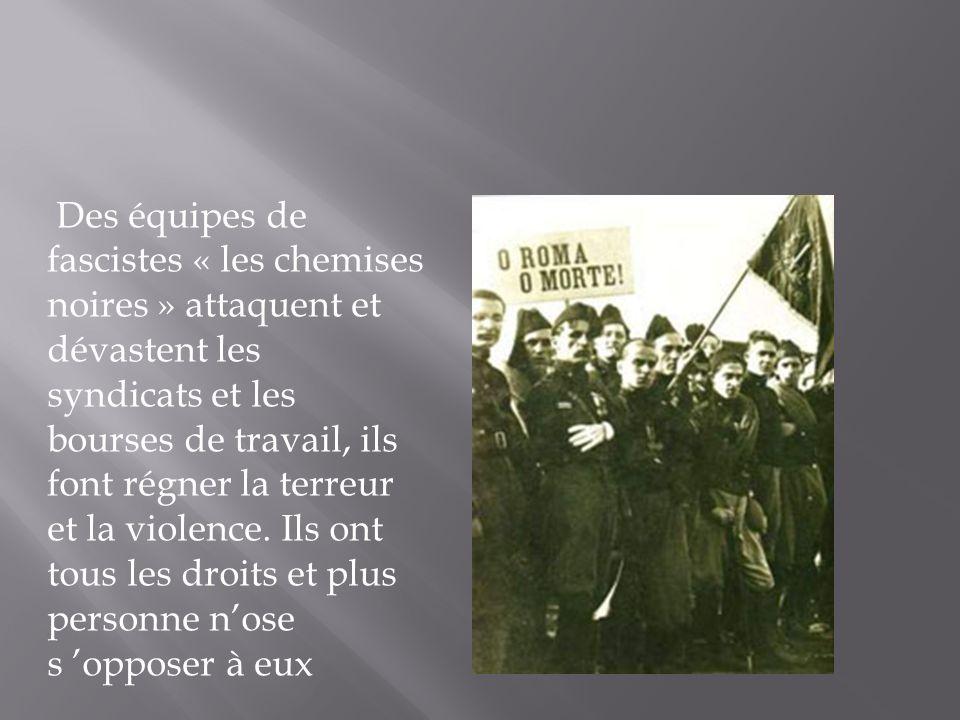 Des équipes de fascistes « les chemises noires » attaquent et dévastent les syndicats et les bourses de travail, ils font régner la terreur et la violence.