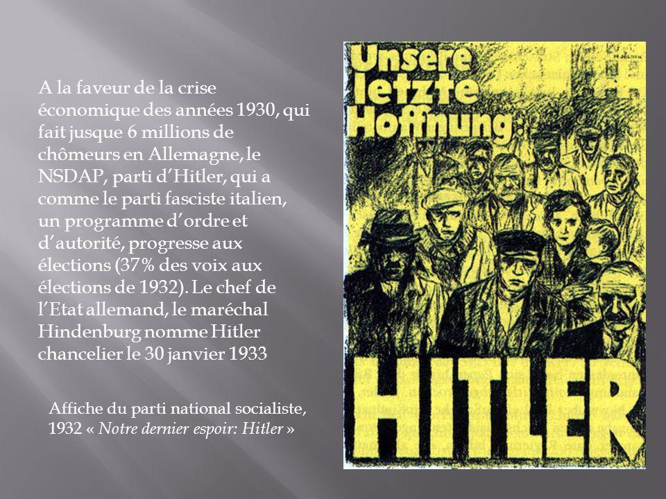 A la faveur de la crise économique des années 1930, qui fait jusque 6 millions de chômeurs en Allemagne, le NSDAP, parti d'Hitler, qui a comme le parti fasciste italien, un programme d'ordre et d'autorité, progresse aux élections (37% des voix aux élections de 1932). Le chef de l'Etat allemand, le maréchal Hindenburg nomme Hitler chancelier le 30 janvier 1933