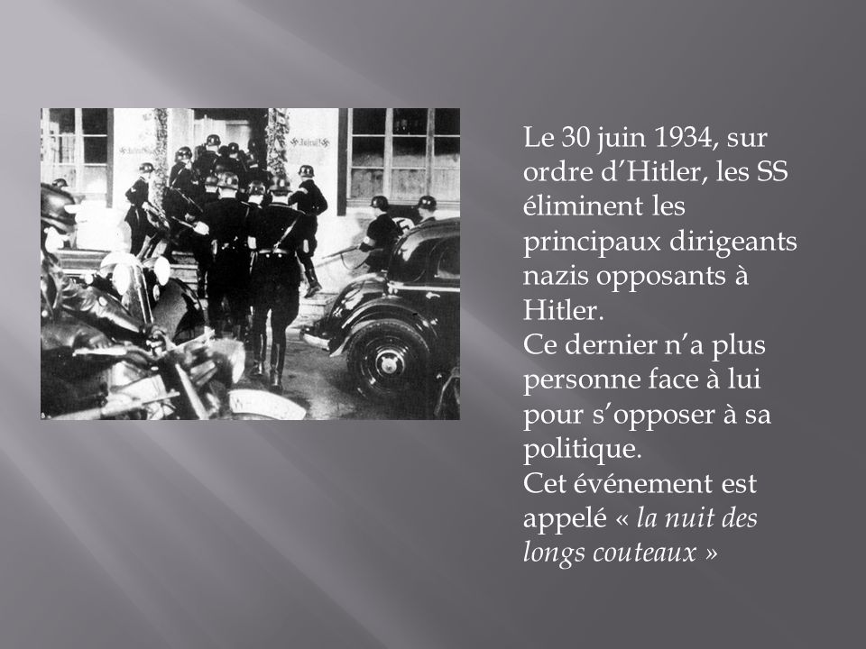 Le 30 juin 1934, sur ordre d'Hitler, les SS éliminent les principaux dirigeants nazis opposants à Hitler.