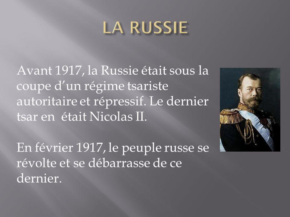 LA RUSSIE Avant 1917, la Russie était sous la coupe d'un régime tsariste autoritaire et répressif. Le dernier tsar en était Nicolas II.