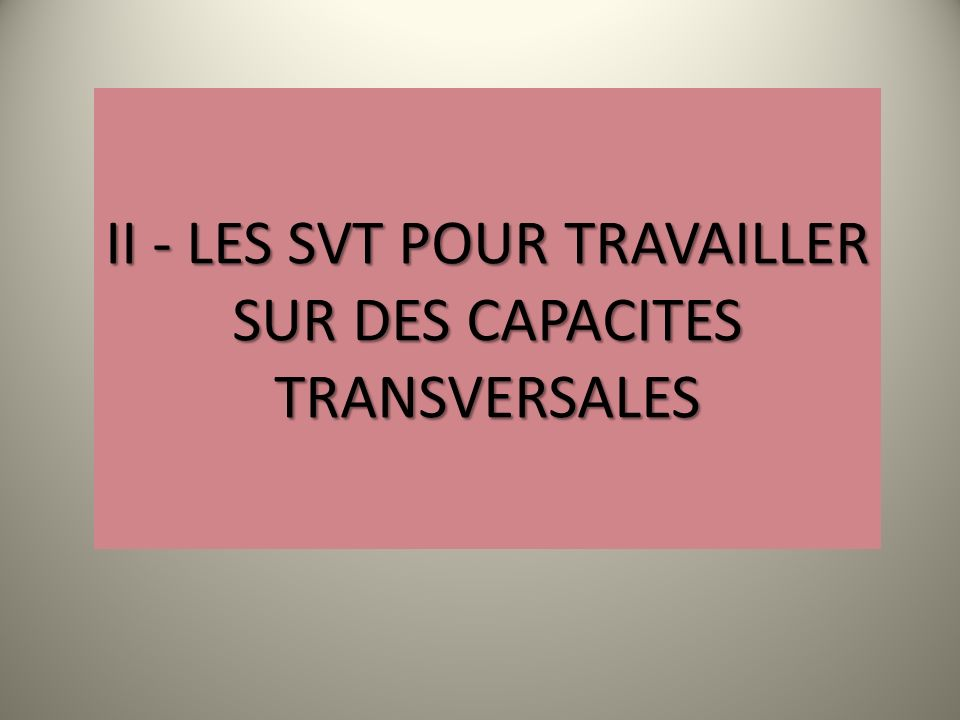 II - LES SVT pour travailler sur des capacites transversales